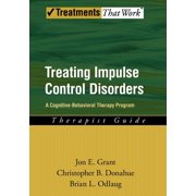 Treatments That Work: Treating Impulse Control Disorders : A Cognitive-Behavioral Therapy Program, Therapist Guide (Paperback)