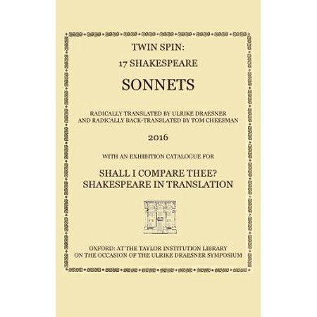 Twin Spin - 17 Shakespeare Sonnets Radically Translated and Back-Translated  by Ulrike Draesner and Tom Cheesman