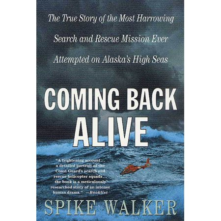 Coming Back Alive : The True Story of the Most Harrowing Search and Rescue Mission Ever Attempted on Alaska's High (Best Gps For Search And Rescue)