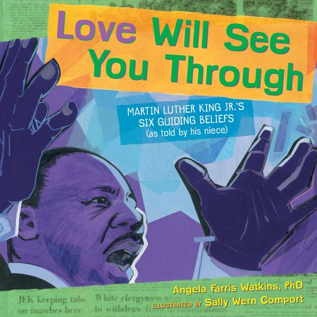 Love Will See You Through : Martin Luther King Jr.'s Six Guiding Beliefs (as told by his niece) (Angela Martin Halloween)