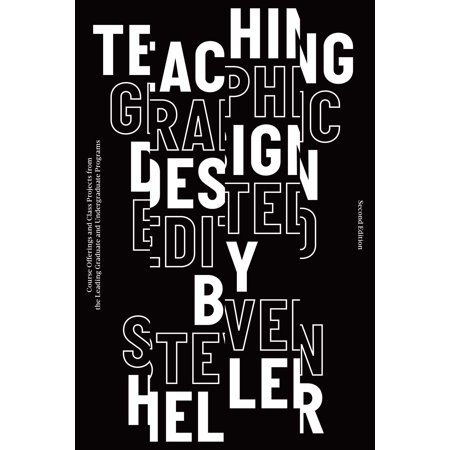 Teaching Graphic Design : Course Offerings and Class Projects from the Leading Graduate and Undergraduate