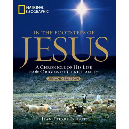 In the Footsteps of Jesus, 2nd Edition : A Chronicle of His Life and the Origins of (Walter Williams The Historical Origin Of Christianity)