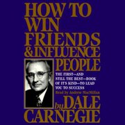 How To Win Friends And Influence People: The Only Book You Need to Lead You to Success
