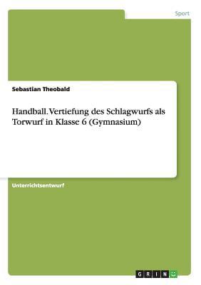 Handball. Vertiefung Des Schlagwurfs ALS Torwurf in Klasse 6 (Gymnasium) by Bod Third Party Titles