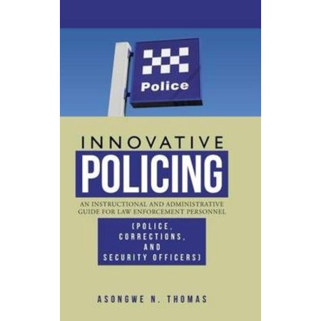 Innovative Policing: An Instructional and Administrative Guide for Law Enforcement Personnel (Police, Corrections, and Security