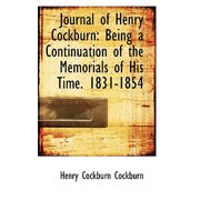 Journal of Henry Cockburn : Being a Continuation of the Memorials of His Time. 1831-1854