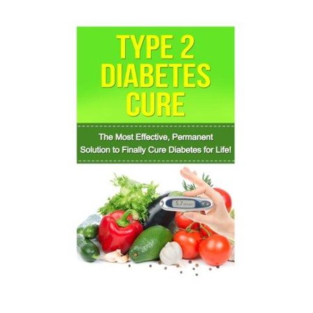 Type 2 Diabetes Cure  The Most Effective  Permanent Solution To Finally Cure Diabetes For Life