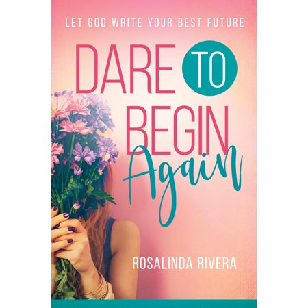 Dare to Begin Again : Let God Write Your Best
