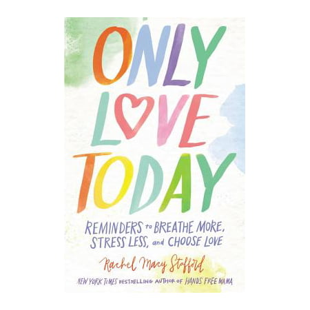 Only Love Today : Reminders to Breathe More, Stress Less, and Choose Love