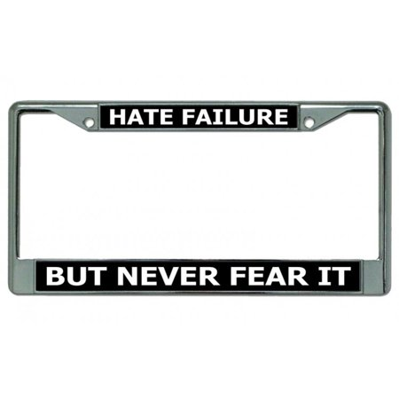 Hate Failure Never Fear It Chrome License Plate Frame - image 1 of 1