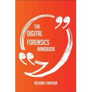 The Digital Forensics Handbook - Everything You Need To Know About Digital Forensics - eBook