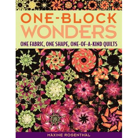 One-Block Wonders : One Fabric, One Shape, One-Of-A-Kind