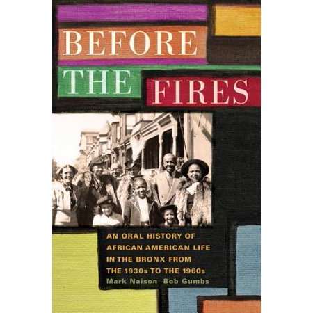 Before the Fires : An Oral History of African American Life in the Bronx from the 1930s to the (Life Of Migrant Workers In The 1930s)