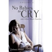 No Babies to Cry and Other Short Stories Volume 2