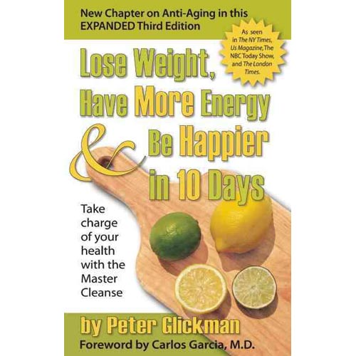 Lose Weight, Have More Energy & Be Happier in 10 Days: Take Charge of Your Health With the Master Cleanse