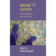 Make It Good : The Stories in My Early Life