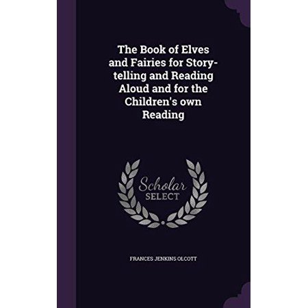 The Book of Elves and Fairies for Story-Telling and Reading Aloud and for the Children's Own Reading - image 1 of 1