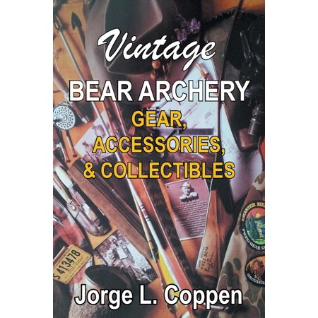 Vintage Bear Archery Gear: Accessories & Collectibles (Paperback) (Era Of Archery Book)