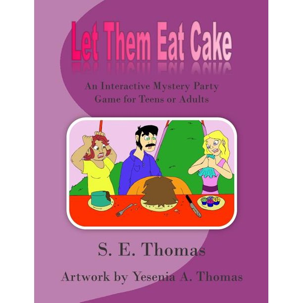 Let Them Eat Cake : An Interactive Mystery Party Game for Teens or Adults