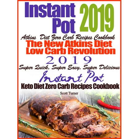 Instant Pot 2019 Atkins Diet Zero Carb Recipes Cookbook The New Atkins Diet Low Carb Revolution 2019 Super Quick, Super Easy, Super Delicious Instant Pot Keto Diet Zero Carb Recipes - Super Quick And Easy Halloween Costumes