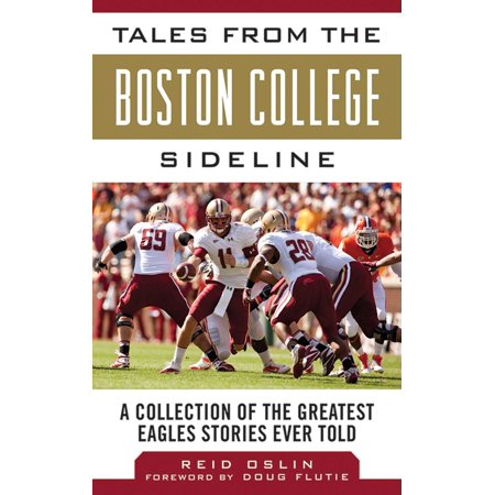 Tales from the Boston College Sideline : A Collection of the Greatest Eagles Stories Ever
