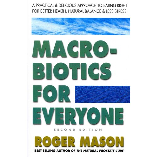 Macrobiotics for Everyone: A Practical & Delicious Approach to Eating Right for Better Health, Natural Balance, and Less Stress