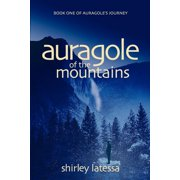 Auragole's Journey: Auragole of the Mountains: Book One of Aurogole's Journey (Paperback)