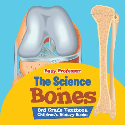 The Science of Bones 3rd Grade Textbook Children's Biology Books (Paperback)