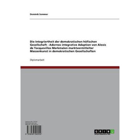 Adornos integrative Adaption von Alexis de Tocquevilles Merkmalen marktvermittelter Massenkunst in demokratischen Gesellschaften - eBook (Adorno De Mesa Para Halloween)