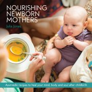 Nourishing Newborn Mothers: Ayurvedic recipes to heal your mind, body and soul after childbirth (Paperback)