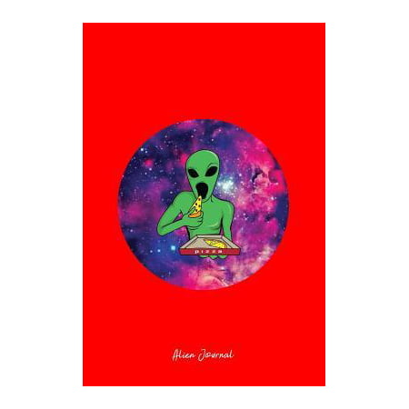 Alien Journal: Lined Journal - Pizza Alien Galaxy Cool Fun-ny UFO Food Space Gift - Red Ruled Diary, Prayer, Gratitude, Writing, Trav