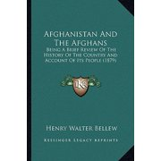 Afghanistan and the Afghans : Being a Brief Review of the History of the Country and Account of Its People (1879)