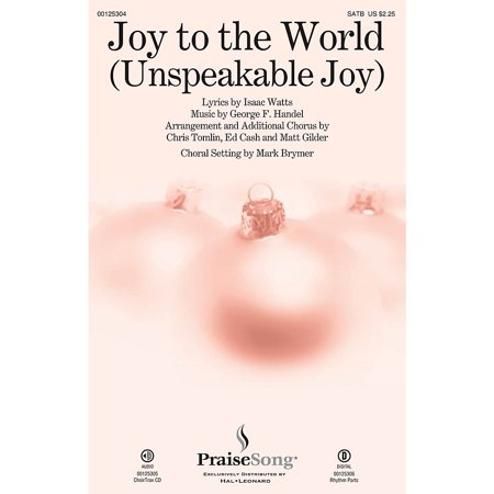 PraiseSong Joy to the World (Unspeakable Joy) CHOIRTRAX CD by Chris Tomlin Arranged by Mark Brymer ()