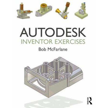 Autodesk Inventor Exercises  For Autodesk Inventor And Other Feature Based Modelling Software