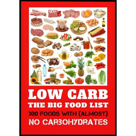 Low Carb - The Big Food List - 300 foods with (almost) no carbohydrates -The easy way to lose weight without a diet plan - (Easy Way To Reduce Weight In 7 Days)