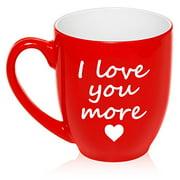16 oz Large Bistro Mug Ceramic Coffee Tea Glass Cup I Love You More (Red)