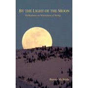 By the Light of the Moon : Reflections on Wholeness of Being