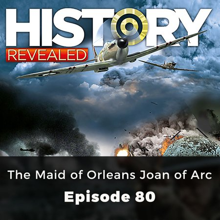 History Revealed: The Maid of Orleans Joan of Arc -