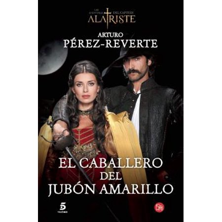 El caballero del jubon amarillo / The Man in the Yellow Doublet (Captain Alatriste Series, Book