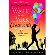 The New York Times Walk in the Park Crosswords : 75 Light and Easy Puzzles