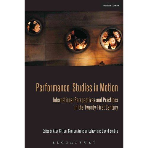 Performance Studies in Motion: International Perspectives and Practices in the Twenty-First Century