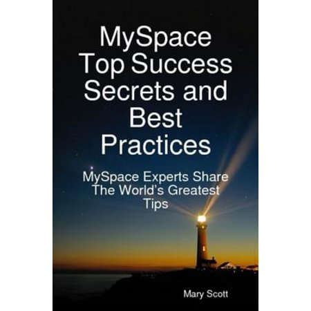 MySpace Top Success Secrets and Best Practices: MySpace Experts Share The Worlds Greatest Tips - (Best Share Trading Tips)