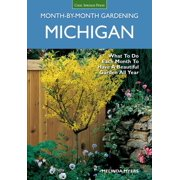 Month by Month Gardening: Michigan Month-By-Month Gardening: What to Do Each Month to Have a Beautiful Garden All Year (Paperback)