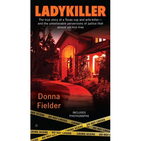 Ladykiller : The True Story of a Texas Cop and Wife-Killer--and the  Unbelievable Perversions of Justice That Almost Set Him Free