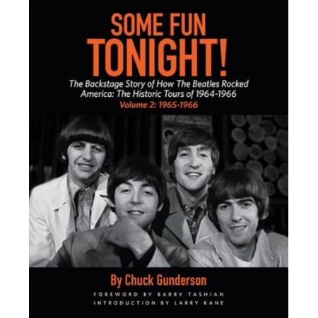 Some Fun Tonight   The Backstage Story Of How The Beatles Rocked America  The Historic Tours Of 1964 1966  1965 1966