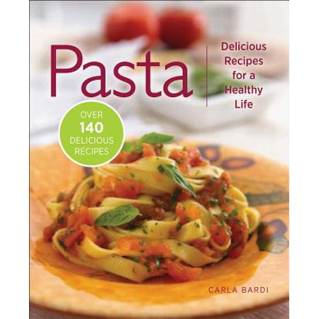 Pasta : Delicious Recipes for a Healthy Life (Best Healthy Pasta Recipes)