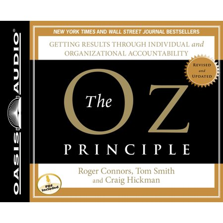 The Oz Principle : Getting Results Through Individual and Organizational Accountability
