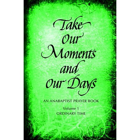 Take Our Moments # 1 : An Anabaptist Prayer Book: Ordinary