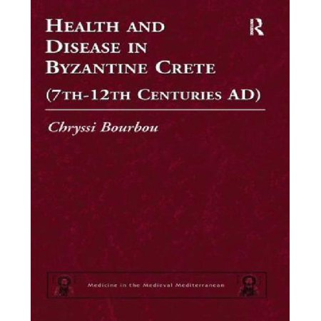 Health And Disease In Byzantine Crete  7Th 12Th Centuries Ad
