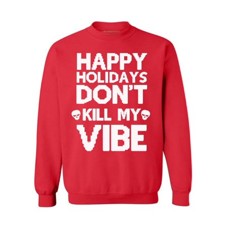 Ugly Christmas Sweatshirt Happy Holidays Don't Kill My Vibe Ugly Christmas Sweater Merry Christmas Happy Holidays Sweatshirt Kill My Vibe Christmas sweater for men Ugly sweatshirt for women Xmas gifts](Christmas Sweaters For Men)